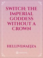 Switch: The Imperial Goddess Without A Crown