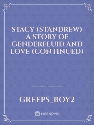 Stacy (Standrew) A story of Genderfluid and Love (Continued)