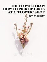 "The Flower Trap: How to pick up girls at a ""flower""shop"