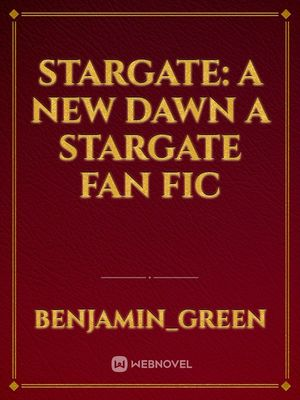 STARGATE: A New Dawn a Stargate Fan Fic