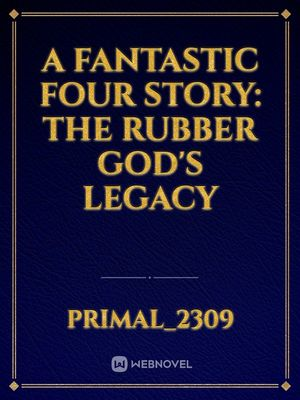 A Fantastic Four Story: The Rubber God's Legacy