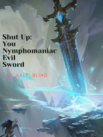 Shut up: You, Nymphomaniac Evil Sword