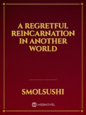 A Regretful Reincarnation In Another World