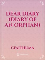 Dear Diary (Diary of an Orphan)
