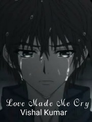 Love Made Me Cry