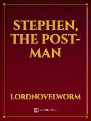Stephen, the Last Post-man