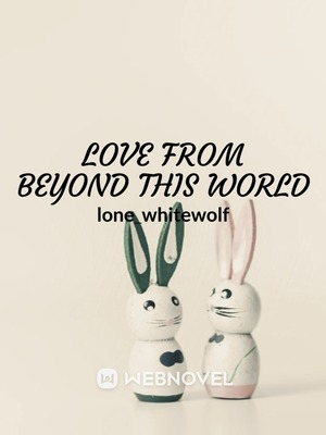 Love From Beyond This World