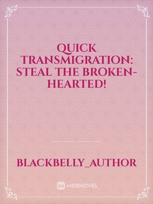Quick Transmigration: Steal The Broken-Hearted!