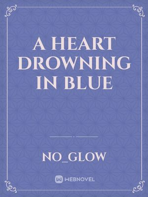 A Heart Drowning in Blue