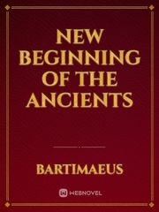 New Beginning of the Ancients