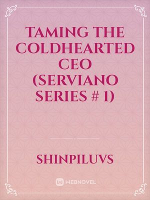 Taming The Coldhearted CEO (Serviano Series # 1)