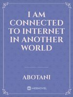 I AM CONNECTED TO INTERNET IN ANOTHER WORLD