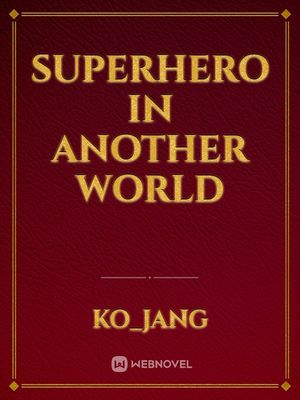 Superhero In Another World