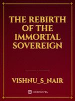 The rebirth of the immortal sovereign