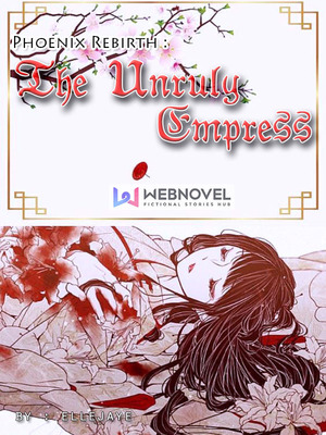 Phoenix Rebirth : The Unruly Empress