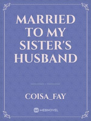 Married To My Sister's Husband