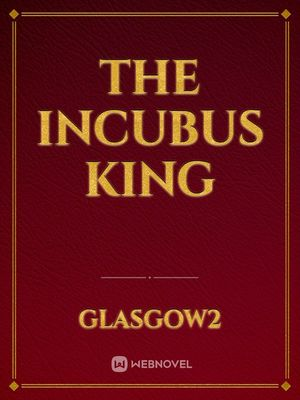 The Incubus King
