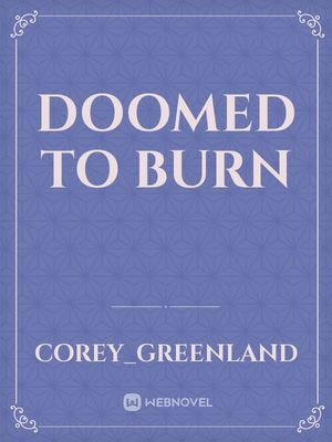 Doomed to Burn