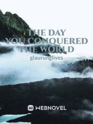 The Day You Conquered the World