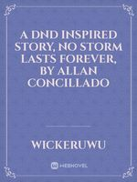 A DND Inspired Story, No Storm Lasts Forever, By Allan Concillado