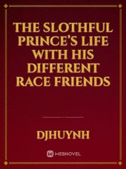 The Slothful Prince's Life With His Different Race Friends