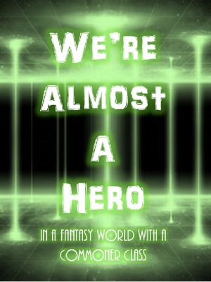 We're Almost A Hero!: In A Fantasy World With A Commoner Class!