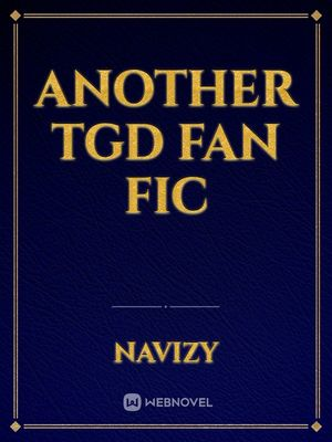 Another TGD Fan Fic
