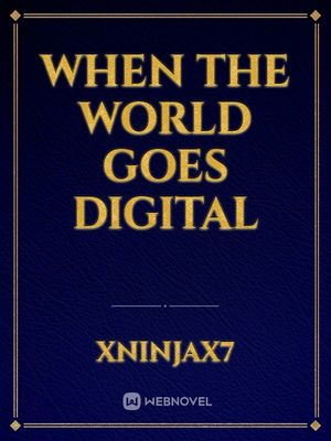 When the world goes digital