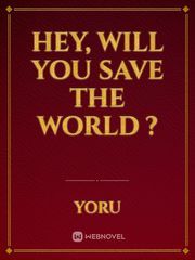 Hey, will you save the world ?