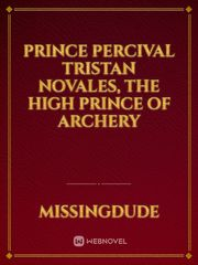 Prince Percival Tristan Novales, the High Prince of Archery