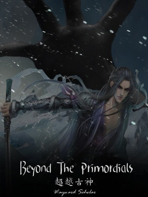 Beyond The Primordials