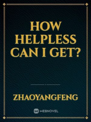 How helpless can I get?