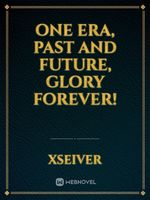 One era, past and future, glory forever!