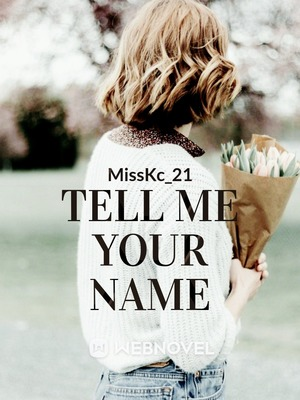 TELL ME YOUR NAME