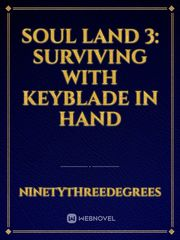 Soul Land 3: Surviving With Keyblade In Hand