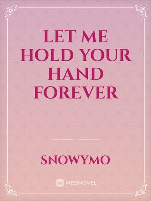 Let me hold your hand forever