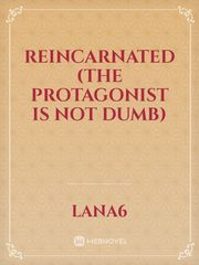 Reincarnated (the protagonist is not dumb)