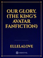 Our Glory. (The King's Avatar FanFiction)
