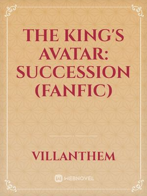 The King's Avatar: Succession (Fanfic)