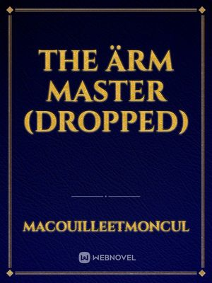 The Ärm Master (Dropped)