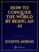How to conquer the world by being an AI