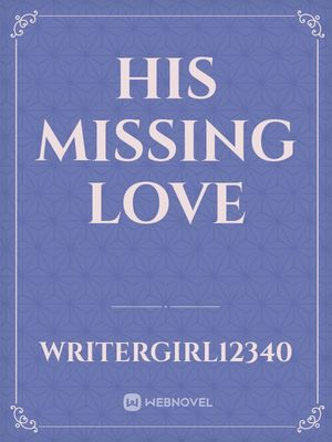 His Missing Love