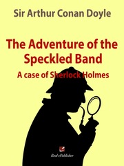 The adventure of the Speckled Band. A case of Sherlock Holmes.