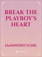 Break The Playboy's Heart