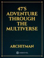 47's adventure through the multiverse