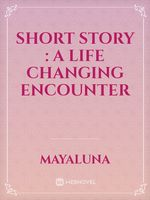 Short story : a Life Changing Encounter