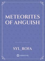 Meteorites of Anguish