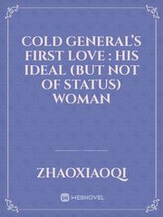 Cold General's First Love : His Ideal (But Not Of Status) Woman