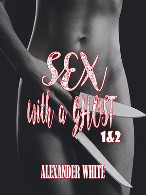 Sex with a Ghost 1&2