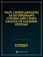 Wait, I Reincarnated as Ed Sheeran's Cousin AND I Have League of Legends System?